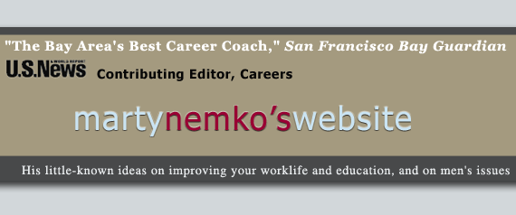 Marty Nemko: His ideas on improving your worklife and education, and on men's issues